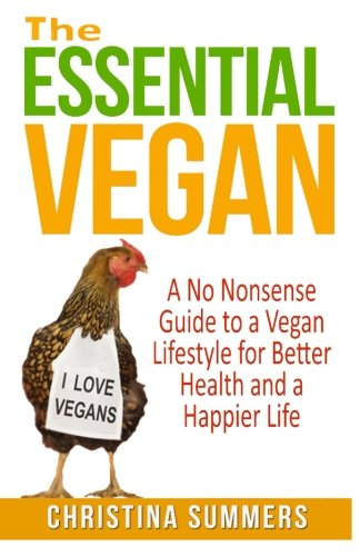 9781500339739: The Essential Vegan: The No-Nonsense Guide to a Vegan Lifestyle for Better Health and Happiness