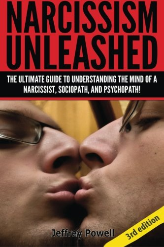 9781500340346: Narcissism Unleashed!: The Ultimate Guide To Understanding The Mind Of A Narcissist, Sociopath, And Psychopath!