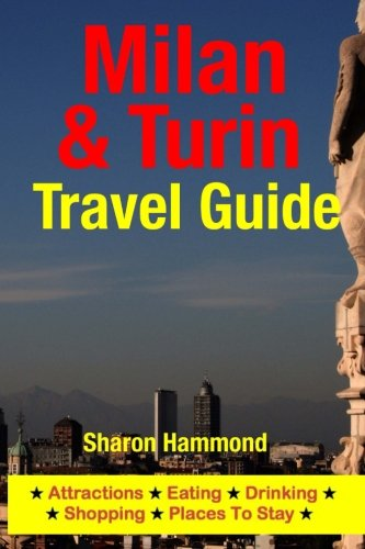 9781500344351: Milan & Turin Travel Guide: Attractions, Eating, Drinking, Shopping & Places To Stay