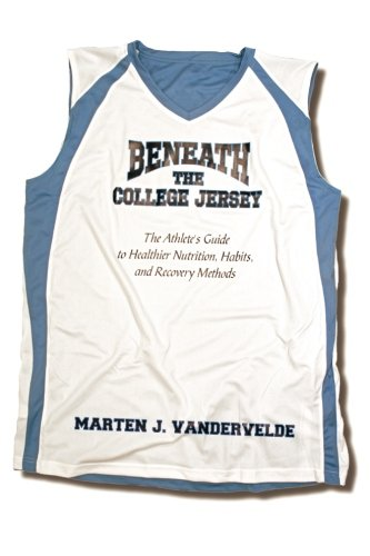 9781500344399: Beneath the College Jersey: The Athlete's Guide to Healthier Nutrition, Habits, and Recovery Methods (Volume 1)