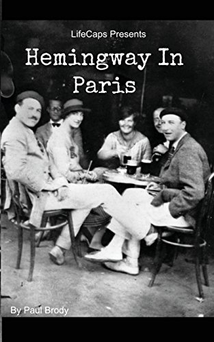 Hemingway In Paris: A Biography of Ernest Hemingway's Formative Paris Years: Paul Brody
