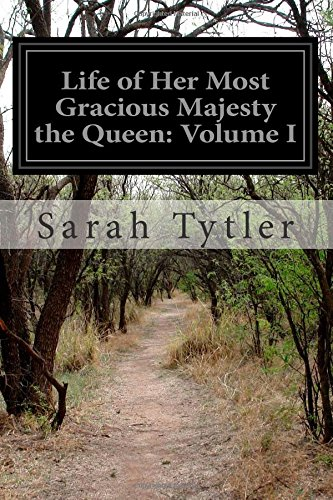 Life of Her Most Gracious Majesty the: Sarah Tytler