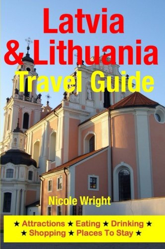 Latvia & Lithuania Travel Guide: Attractions, Eating, Drinking, Shopping & Places To Stay: ...