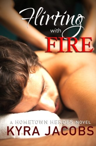 9781500347109: Flirting With Fire (Hometown Heroes)
