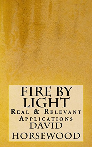 Fire by Light: Real & Relevant Applications: Horsewood, David