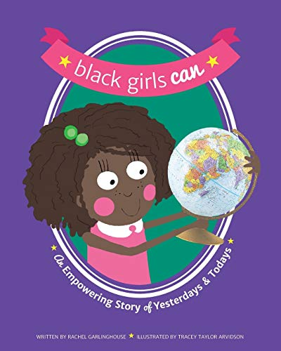 Black Girls Can: An Empowering Story of Yesterdays and Todays: Garlinghouse, Rachel