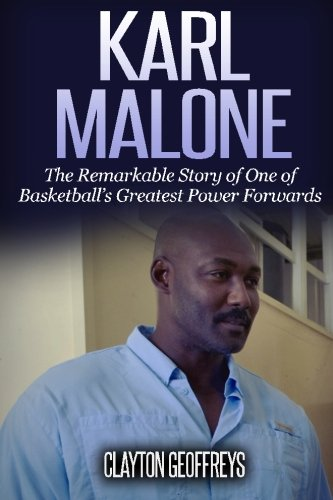 9781500353551: Karl Malone: The Remarkable Story of One of Basketball's Greatest Power Forwards