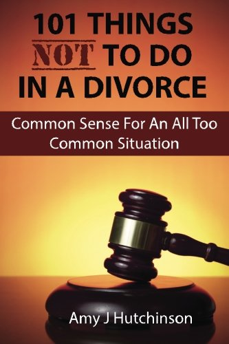 9781500354251: 101 Things Not To Do In A Divorce: Common Sense For An All Too Common Situation