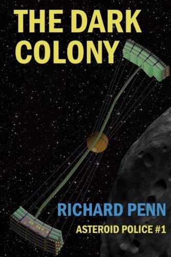 The Dark Colony (Asteroid Belt Police) (Volume 1): Penn, Richard