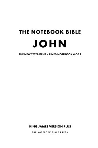 9781500361242: The Notebook Bible, New Testament, John, Lined Notebook 4 of 9: King James Version Plus (The Notebook Bible / KJV+ / Lined / Ruled / Study Bible)