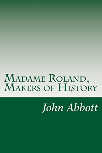 Madame Roland, Makers of History: Abbott, John S.
