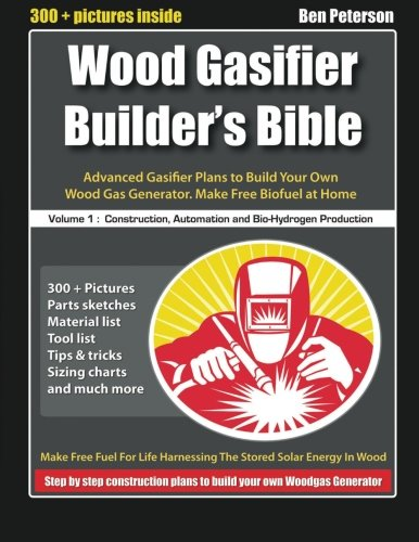 9781500362270: Wood Gasifier Builder's Bible: Advanced Gasifier Plans to Build Your Own Wood Gas Generator. Make Free Biofuel at Home