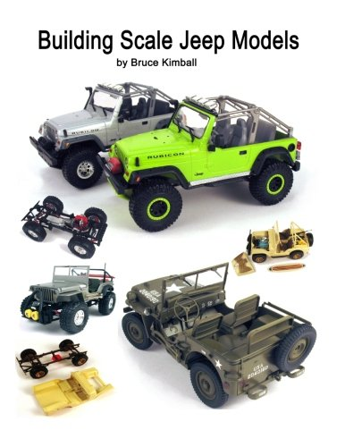 Building Scale Jeep Models: Modifying and Assembling: Kimball, Bruce