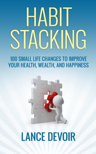 9781500366599: Habit Stacking: Over 100 Small Life Changes to Improve your Health, Wealth, and Happiness