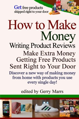 9781500366667: How to Make Money Writing Product Reviews: Make $57,192 per Year Getting Free Products Sent to Your Door