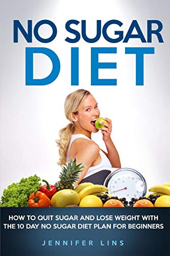 9781500367565: NO Sugar Diet: How to Quit Sugar and Lose Weight with the 10 Day No Sugar Diet Plan for Beginners (With a Bonus Sugar Free Recipe Cookbook)