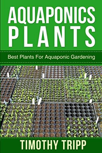 9781500368593: Aquaponics Plants: Best Plants For Aquaponic Gardening