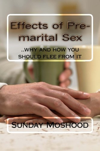 9781500369392: Effects of Pre-marital Sex: ..why and how you should flee from it