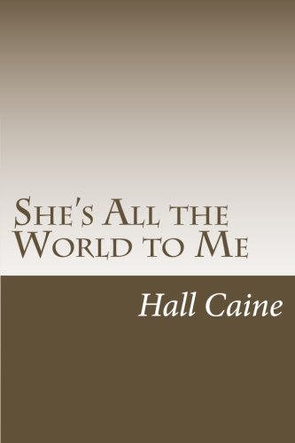 She s All the World to Me: Sir Hall Caine