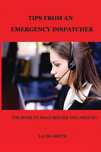 9781500375737: Tips From An Emergency Dispatcher: The Book To Read BEFORE You Need 911