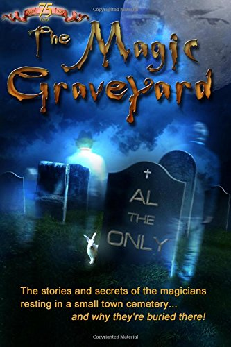 The Magic Graveyard: The stories and secrets of the magicians resting in a small town cemetery ... ...