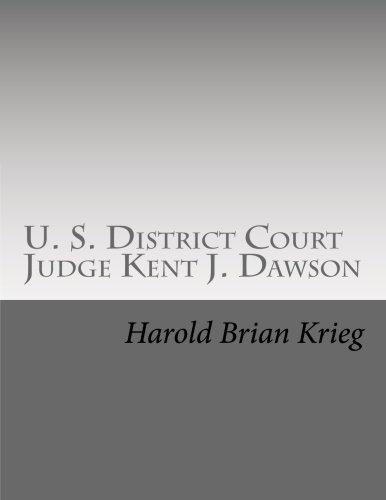 9781500377106: U. S. District Court Judge Kent J. Dawson: An Unauthorized Biography Of An Above The Law U. S. District Court Judge