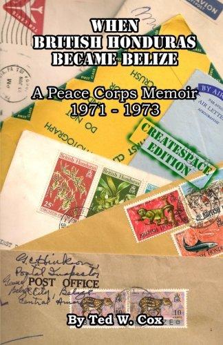 9781500379322: When British Honduras Became Belize: A Peace Corps Memoir 1971 - 1973