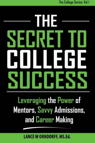9781500380083: The Secret to College Success: Leveraging the Power of Mentors, Savvy Admissions, and Career Making (The College Series) (Volume 1)