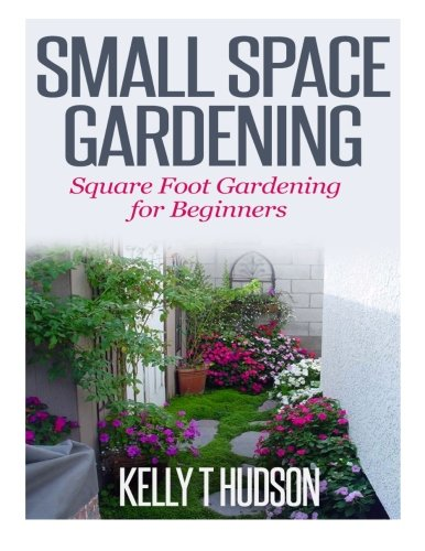 9781500380809: Small Space Gardening: Square Foot Gardening for Beginners
