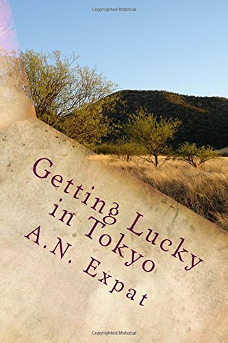 9781500381554: Getting Lucky in Tokyo: Narratives of Expatriate Life in 1980s Japan and Beyond
