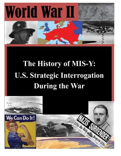 The History of MIS-Y: U.S. Strategic Interrogation During the War (World War II): Joint Military ...