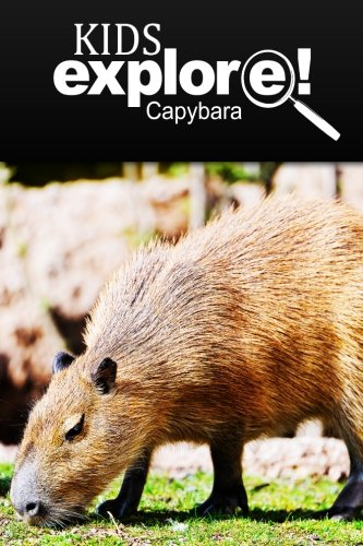 9781500384531: Capybara - Kids Explore: Animal books nonfiction - books ages 5-6