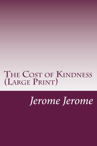 The Cost of Kindness (Large Print): Jerome K. Jerome