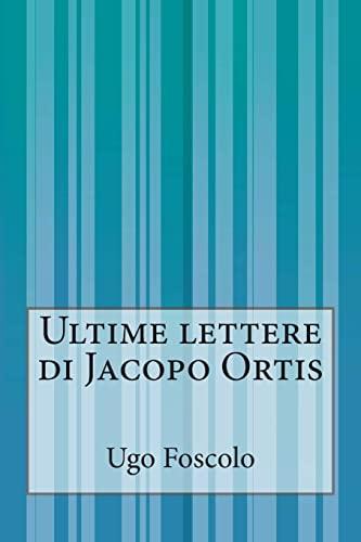 9781500386733: Ultime lettere di Jacopo Ortis (Italian Edition)