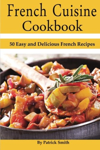 9781500387921: French Cuisine Cookbook: 50 Easy and Delicious French Recipes