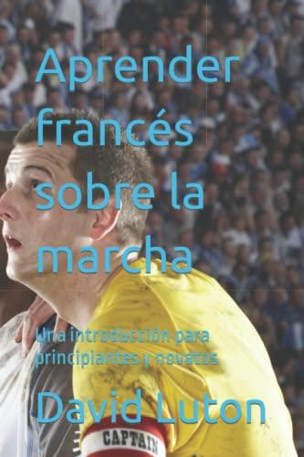 9781500388270: Aprender francés sobre la marcha: Una introducción para principiantes y novatos (Spanish Edition)