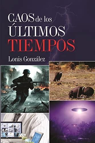 9781500389604: Caos de los ultimos tiempos: ¿Sera el fin de la humanidad? (Spanish Edition)