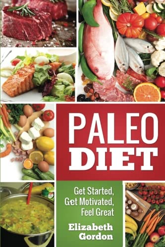 9781500389819: PALEO DIET - Get Started, Get Motivated, Feel Great