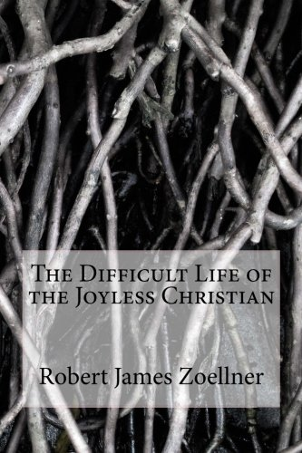 9781500391454: The Difficult Life of the Joyless Christian