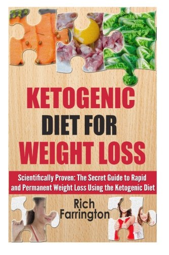 9781500391652: Ketogenic Diet for Weight Loss: Scientifically Proven: The Secret Guide to Permanent Weight Loss Using the Ketogenic Diet (Ketogenic Diet for ... Complexities of a Keto Diet Fully Explained)