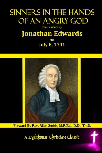 9781500392512: Sinners In The Hands Of An Angry God: Delivered by Jonathan Edwards On July 8, 1741 (Lighthouse Christian Classics) (Volume 1)