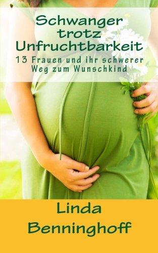 9781500392765: Schwanger trotz Unfruchtbarkeit: 13 Frauen und ihr schwerer Weg zum Wunschkind