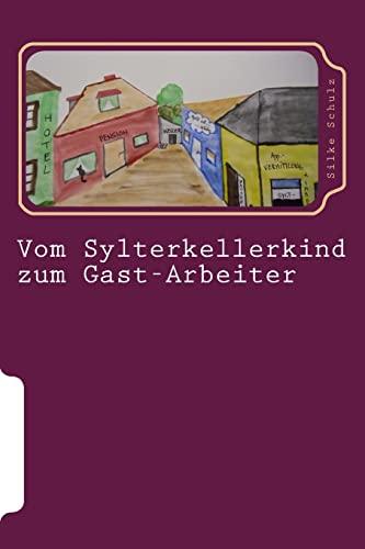 9781500392963: Vom Sylterkellerkind zum Gast-Arbeiter