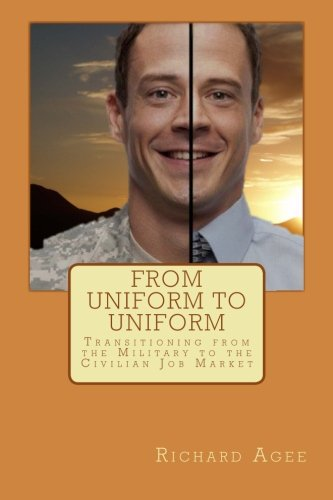 9781500395629: From Uniform to Uniform: Transitioning from the Military to the Civilian Job Market