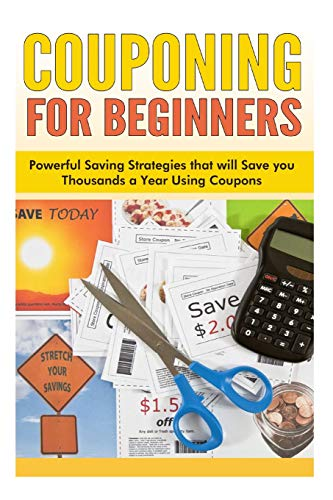 9781500397487: Couponing for Beginners: Powerful Saving Strategies that will Save you Thousands a Year Using Coupons