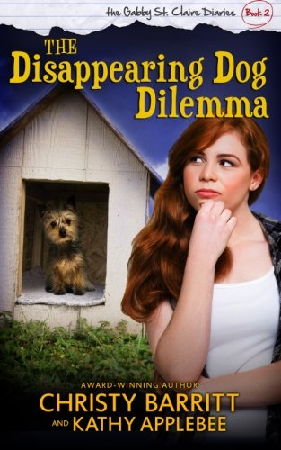 The Disappearing Dog Dilemma (The Gabby St. Claire Diaries) (Volume 2): Christy Barritt