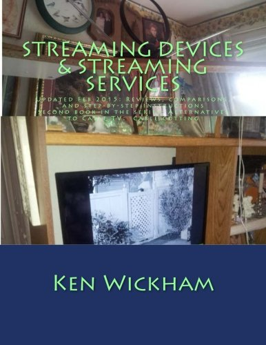 9781500399276: Streaming Devices + Streaming Services: Reviews, comparisons, and step-by-step instructions (Alternatives to Cable TV: Cable Cutting) (Volume 2)