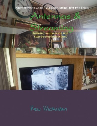 9781500399986: Antennas & Streaming: Reviews, comparisons, and step-by-step instructions (Alternatives to Cable TV: Cable Cutting) (Volume 3)
