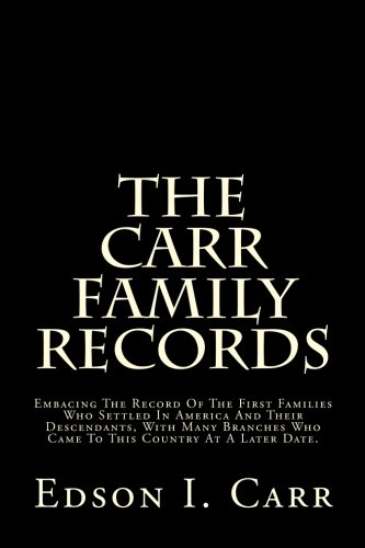 9781500401054: The Carr Family Records: Embacing The Record Of The First Families Who Settled In America And Their Descendants, With Many Branches Who Came To This Country At A Later Date.
