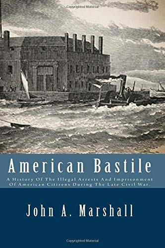 9781500401078: American Bastile: A History Of The Illegal Arrests And Imprisonment Of American Citizens During The Late Civil War.